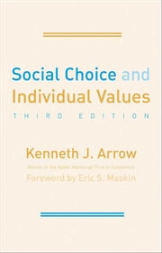 Social Choice and Individual Values: Third Edition ebook by Kenneth J. Arrow,Eric S. Maskin