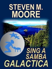 Sing a Samba Galactica ebook by Steven M. Moore