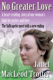 No Greater Love - A heart-rending novel about one womans fight for justice and love ebook by Janet MacLeod Trotter