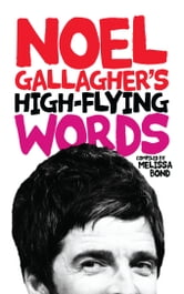 Noel Gallagher's High-Flying Words ebook by Melissa Bond
