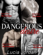 Dangerous Desire - Complete Collection - Romantic Suspense ebook by Lucia Jordan