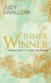 Inner Winner: Finding The Gold That Lies Within ebook by Judy Swallow