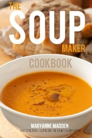 The Soup Maker Cookbook ebook by Maryanne Madden