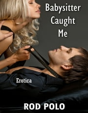 Babysitter Caught Me (Erotica) ebook by Rod Polo
