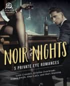 Noir Nights - Five Private Eye Romances ebook by Angela Smith, Shay Lacy, Mari Manning,...