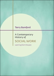 A contemporary history of social work - Learning from the past ebook by Bamford, Terry