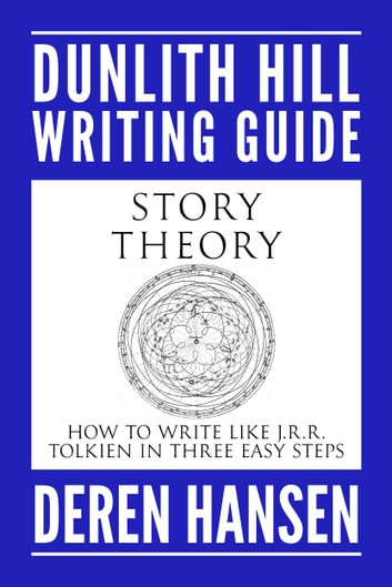 Story Theory - How to Write Like J.R.R. Tolkien in Three Easy Steps ebook by Deren Hansen