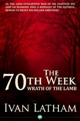 The 70th Week - Wrath of the Lamb ebook by Ivan Latham