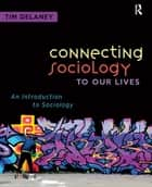 Connecting Sociology to Our Lives ebook by Tim Delaney