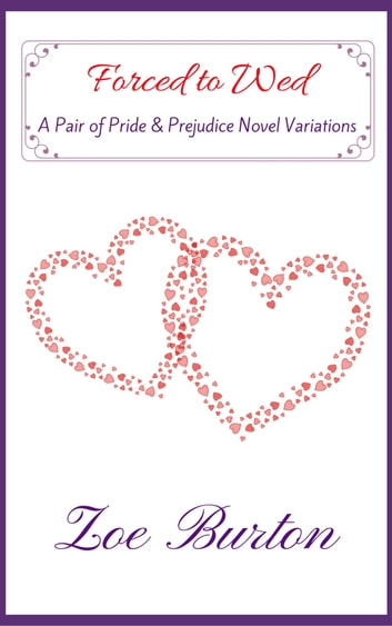 Forced to Wed - A Pair of Pride & Prejudice Novel Variations ebook by Zoe Burton