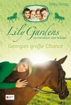 Lily Gardens, Reitinternat der Träume, Band 01 - Georgies große Chance ebook by Miriam Lewin, Stacy Gregg