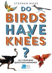 Do Birds Have Knees? - All Your Bird Questions Answered ebook by Stephen Moss