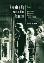 Keeping Up with the Joneses - Envy in American Consumer Society, 1890-1930 ebook by Susan J. Matt