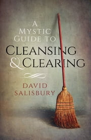 A Mystic Guide to Cleansing & Clearing ebook by David Salisbury
