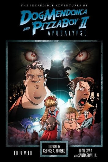 The Incredible Adventures of Dog Mendonca and PizzaBoy Volume 2: Apocalypse ebook by Filipe Melo