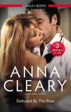 Seduced By The Boss/My Tall Dark Greek Boss/Taken By The Maverick Millionaire/At The Boss's Beck And Call ebook by Anna Cleary