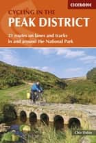 Cycling in the Peak District - 21 routes on lanes and tracks in and around the National Park ebook by Chiz Dakin