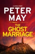 The Ghost Marriage - A China Novella ebook by Peter May