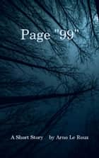 Page 99: A Short Story ebook by Arno Le Roux