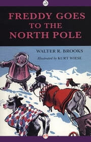 Freddy Goes to the North Pole ebook by Walter R. Brooks,Kurt Wiese