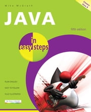 Java in easy steps, 5th edition - Covers Java 8 ebook by Mike McGrath