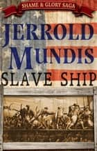 Slave Ship - The Shame & Glory Saga, #1 e-bog by Jerrold Mundis