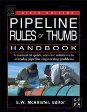 Pipeline Rules of Thumb Handbook: A Manual of Quick, Accurate Solutions to Everyday Pipeline Engineering Problems ebook by McAllister, E.W.