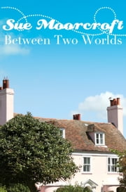 Between Two Worlds ebook by Sue Moorcroft