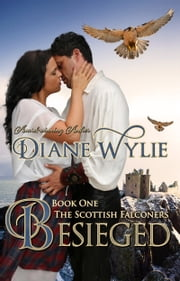 Besieged (The Scottish Falconers, Book One) ebook by Diane Wylie