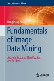 Fundamentals of Image Data Mining - Analysis, Features, Classification and Retrieval ebook by Dengsheng Zhang