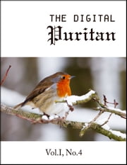 The Digital Puritan - Vol.I, No.4 ebook by Stephen Charnock,Jonathan Edwards,Joseph Alleine