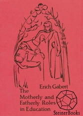 The Motherly and Fatherly Roles in Education ebook by Erich Gabert