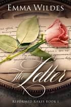 The Letter - Reformed Rakes Book 1 eBook by Emma Wildes