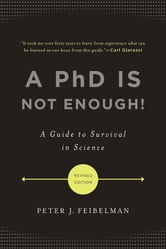 A PhD Is Not Enough! - A Guide to Survival in Science ebook by Peter J. Feibelman