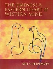 The Oneness of the Eastern Heart and the Western Mind ebook by Sri Chinmoy
