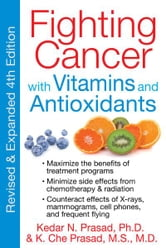 Fighting Cancer with Vitamins and Antioxidants ebook by Kedar N. Prasad, Ph.D.,K. Che Prasad, M.S., M.D.