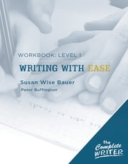 The Complete Writer: Level 1 Workbook for Writing with Ease ebook by Susan Wise Bauer,Peter Buffington