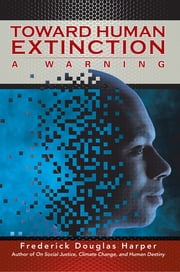 Toward Human Extinction - A Warning ebook by Frederick Douglas Harper