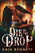 Die By the Drop ebook by Kaia Bennett