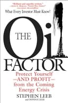 The Oil Factor - Protect Yourself-and Profit-from the Coming Energy Crisis eBook by Stephen Leeb, Donna Leeb