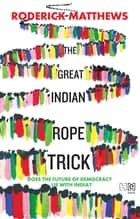 The Great Indian Rope Trick - Does the Future of Democracy Lie with India? ebook by Roderick Matthews
