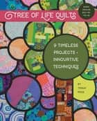 Tree of Life Quilts - 9 Timeless Projects - Innovative Techniques ebook by Trisch Price