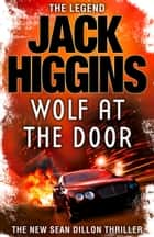 The Wolf at the Door (Sean Dillon Series, Book 17) ebook by Jack Higgins