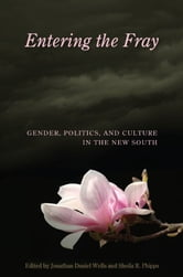 Entering the Fray - Gender, Politics, and Culture in the New South ebook by