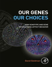 Our Genes, Our Choices - How genotype and gene interactions affect behavior ebook by David Goldman