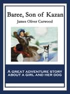 Baree, Son of Kazan ebook by James Oliver Curwood
