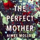 The Perfect Mother - A gripping thriller with a nail-biting twist audiobook by Aimee Molloy