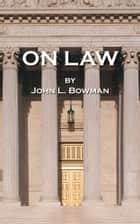 On Law ebook by John L. Bowman