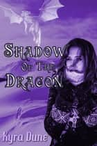 Shadow Of The Dragon ebook by Kyra Dune