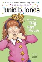 Junie B. Jones #3: Junie B. Jones and Her Big Fat Mouth ebook by Barbara Park, Denise Brunkus